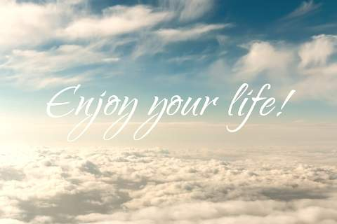 Enjoy Life Quotes