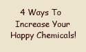 increase happy chemicals
